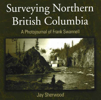 Surveying Northern British Columbia by Jay Sherwood
