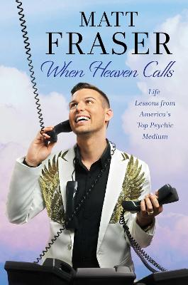 When Heaven Calls: Life Lessons from America's Top Psychic Medium by Matt Fraser