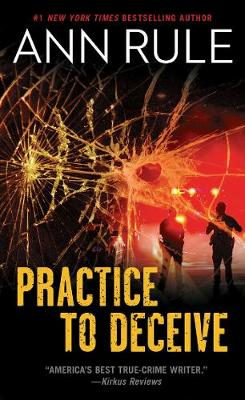 Practice to Deceive by Ann Rule