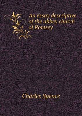 Essay Descriptive of the Abbey Church of Romsey by Charles Spence
