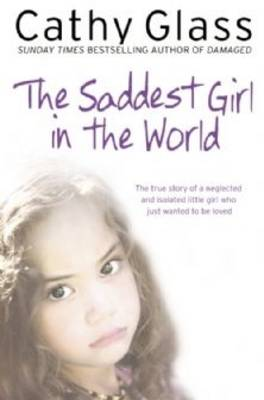 The The Saddest Girl in the World by Cathy Glass