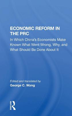 Economic Reform In The Prc: In Which China's Economists Make Known What Went Wrong, Why, And What Should Be Done About It by C. W. Borklund