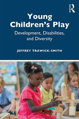 Young Children's Play: Development, Disabilities, and Diversity by Jeffrey Trawick-Smith
