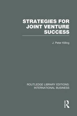 Strategies for Joint Venture Success (RLE International Business) by Peter Killing