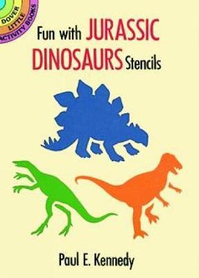 Fun with Jurassic Dinosaurs Stencils by Paul E. Kennedy