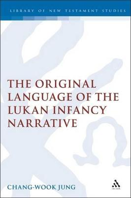 The Original Language of the Lukan Infancy Narrative by Chang-Wook Jung