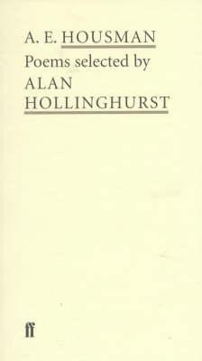 A E.Housman: Poems Selected by Alan Hollinghurst by A. E. Housman