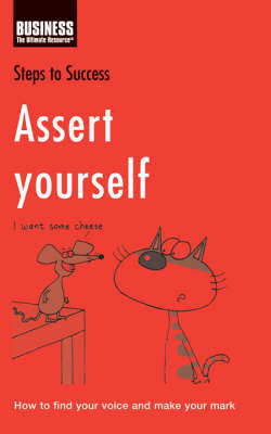 Assert Yourself: How to Find Your Voice and Make Your Mark by Kathy Rooney