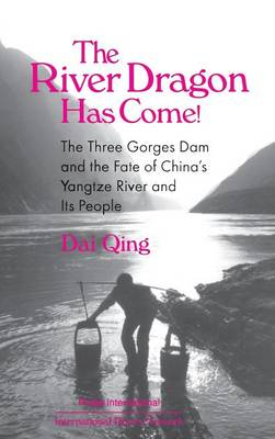 River Dragon Has Come!: Three Gorges Dam and the Fate of China's Yangtze River and its People book