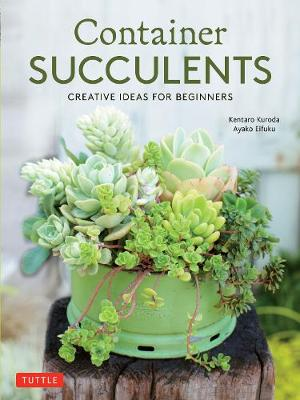 Container Succulents: Creative Ideas for Beginners by Tuttle