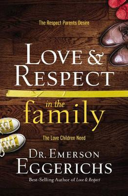 Love & Respect in the Family by Emerson Eggerichs
