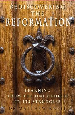 Rediscovering the Reformation by Matthew Knell