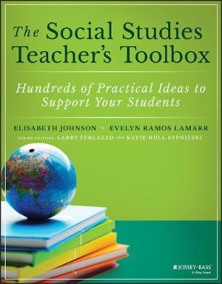 The Social Studies Teacher's Toolbox: Hundreds of Practical Ideas to Support Your Students by Elisabeth Johnson