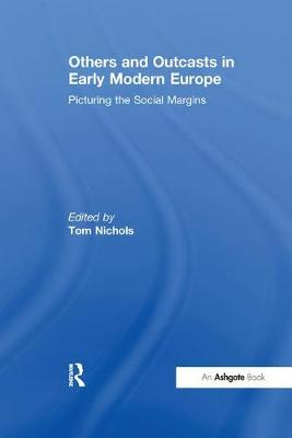 Others and Outcasts in Early Modern Europe: Picturing the Social Margins by Tom Nichols