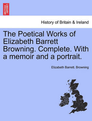 The Poetical Works of Elizabeth Barrett Browning. Complete. with a Memoir and a Portrait. by Elizabeth Barrett Browning