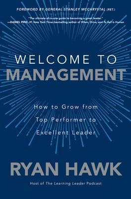 Welcome to Management: How to Grow From Top Performer to Excellent Leader book