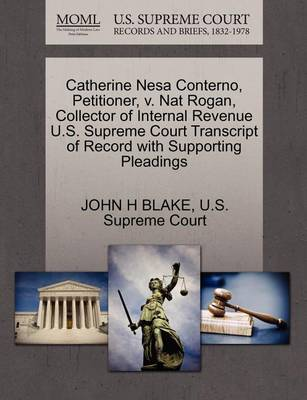 Catherine Nesa Conterno, Petitioner, V. Nat Rogan, Collector of Internal Revenue U.S. Supreme Court Transcript of Record with Supporting Pleadings by John H Blake