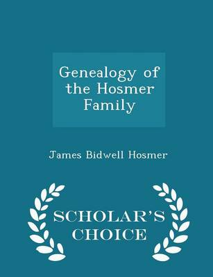 Genealogy of the Hosmer Family - Scholar's Choice Edition by James Bidwell Hosmer