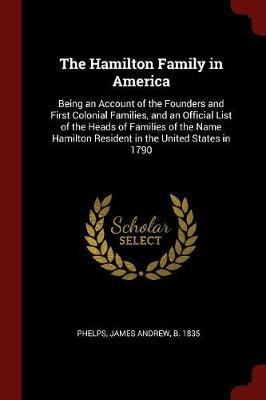 Hamilton Family in America by James Andrew Phelps