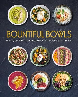 Bountiful Bowls by Love Food Editors