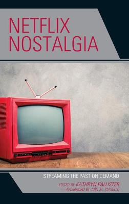 Netflix Nostalgia: Streaming the Past on Demand book