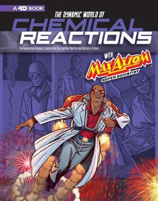 The Dynamic World of Chemical Reactions with Max Axiom, Super Scientist: 4D An Augmented Reading Science Experience book
