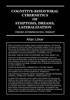 Cognitive-Behavioural Cybernetics of Symptoms, Dreams, Lateralization: Theory, Interpretation, Therapy by Altan Loker