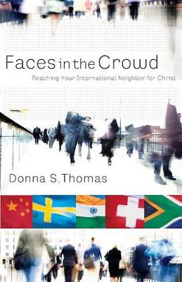 Faces in the Crowd: Reaching Your International Neighbor for Christ by Donna S Thomas