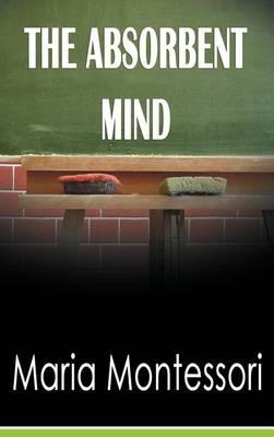 Absorbent Mind by Maria Montessori