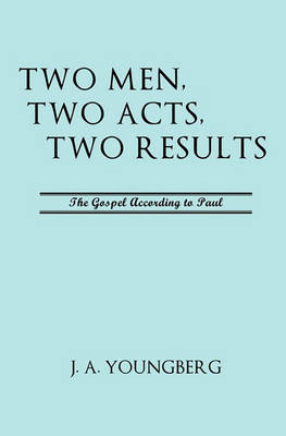 Two Men, Two Acts, Two Results by J a Youngberg