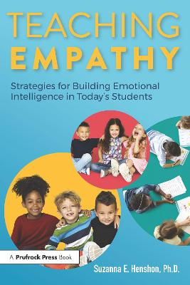 Teaching Empathy: Strategies for Building Emotional Intelligence in Today's Students by Suzanna E. Henshon