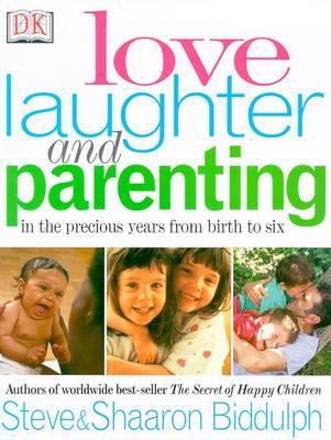 Love, Laughter & Parenting by Steve Biddulph
