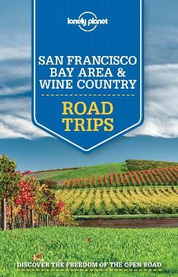 Lonely Planet San Francisco Bay Area & Wine Country Road Trips by Lonely Planet