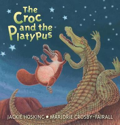 The The Croc and the Platypus by Jackie Hosking