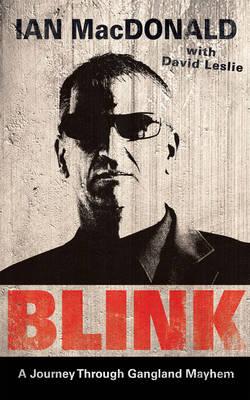 Blink: A Journey Through Gangland Mayhem by Ian 'bli Leslie