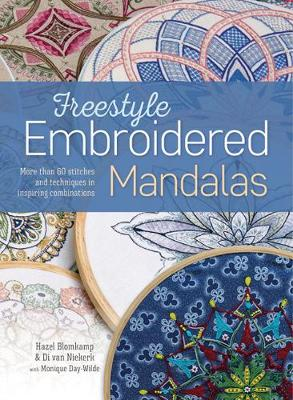 Freestyle Embroidered Mandalas: More Than 60 Stitches and Techniques in Inspiring Combinations by Hazel Blomkamp
