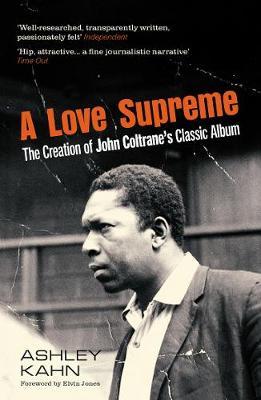 A Love Supreme: The Creation Of John Coltrane's Classic Album by Ashley Kahn