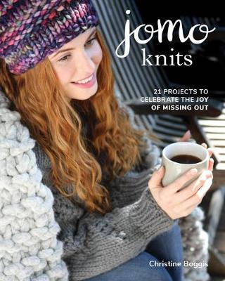 JOMO Knits: 21 Projects to Celebrate the Joy of Missing Out by Christine Boggis