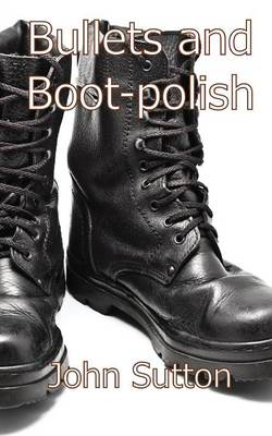 Bullets and Boot-polish by John Sutton