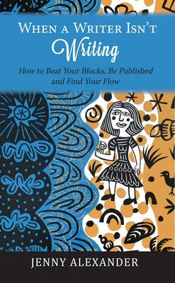 When a Writer isn't Writing by Jenny Alexander