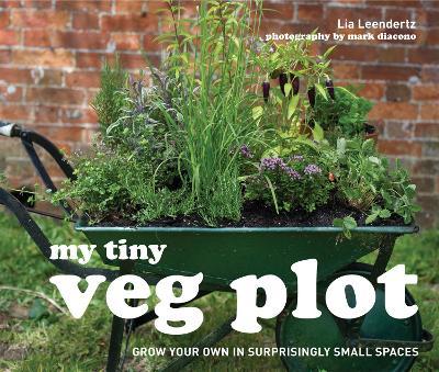 My Tiny Veg Plot by Lia Leendertz