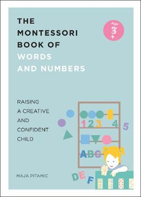 The Montessori Book of Words and Numbers: Raising a Creative and Confident Child by Maja Pitamic