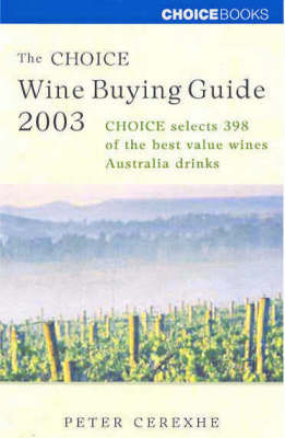 The Choice Wine Buying Guide 2003: Choice Selects 398 of the Best Value Wines Australia Drinks by Peter Cerexhe