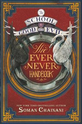 School for Good and Evil: The Ever Never Handbook by Soman Chainani