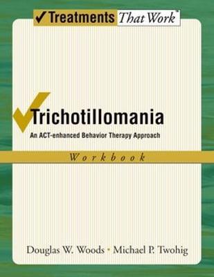 Trichotillomania: Workbook by Douglas W. Woods