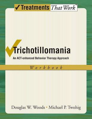 Trichotillomania: Workbook by Douglas W. Woods