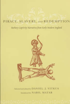 Piracy, Slavery, and Redemption: Barbary Captivity Narratives from Early Modern England book