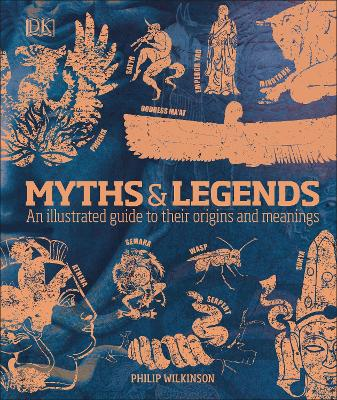 Myths & Legends: An illustrated guide to their origins and meanings by Philip Wilkinson