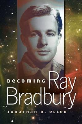Becoming Ray Bradbury by Jonathan R. Eller