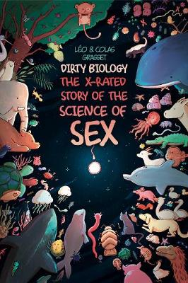 Dirty Biology: The X-Rated Story of the Science of Sex by Leo Grasset